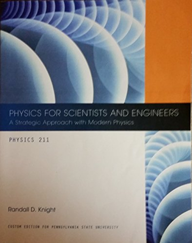 Physics for Scientists and Engineers Randall D. Knight 3rd Edition (Custom Edition for PSU)