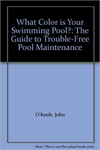 What Color is Your Swimming Pool?: The Guide to Trouble-Free ...