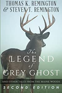 The Legend of Grey Ghost and Other Tales From the Maine Woods by Thomas K Remington (2015-03-18)