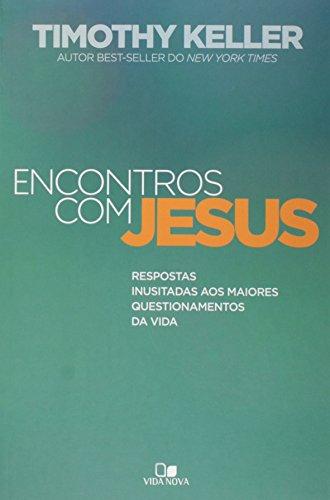 Encontros com Jesus. Respostas Inusitadas aos Maiores Questionamentos da Vida