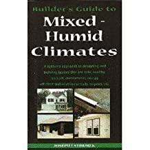 Builder's Guide to Mixed and Humid Climates by Joseph Lstiburek (2005-01-01)