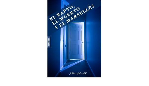 EL RAPTO, EL MUERTO Y EL MARSELLÉS (Spanish Edition) - Kindle edition by Albert Salvadó. Literature & Fiction Kindle eBooks @ Amazon.com.