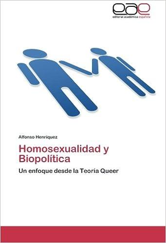 Homosexualidad y Biopolítica: Un enfoque desde la Teoría Queer (Spanish Edition): Alfonso Henríquez: 9783848452033: Amazon.com: Books