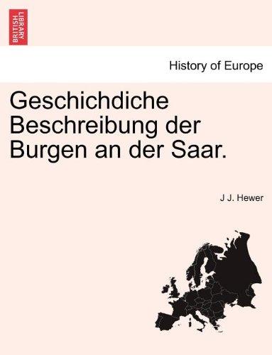 Geschichdiche Beschreibung der Burgen an der Saar. (German Edition)