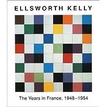 Ellsworth Kelly: The Years in France 1948-1954 (Art & Design) by Yve-Alain Bois (1992-09-01)