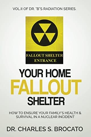 "Your Home Fallout Shelter: How To Ensure Your Family?s Health & Survival In A Nu (Dr. ""B""s Radiation Series) (Volume (Nuclear Bomb Shelter)"