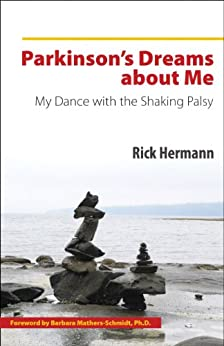 Parkinson's Dreams about Me, My Dance with the Shaking Palsy by [Hermann, Rick]