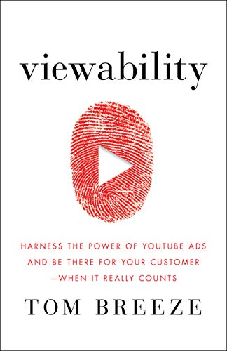(Viewability: Harness the Power of YouTube Ads and Be There for Your Customer -- When It Really Counts)