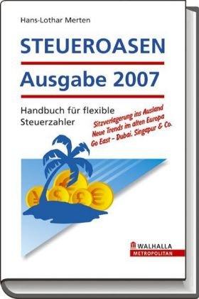 Steueroasen 2007: Handbuch für flexible Steuerzahler Gebundenes Buch – 2007 Hans-Lothar Merten Walhalla und Praetoria 3802934059 MAK_VRG_9783802934056