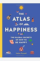 The Atlas of Happiness: The Global Secrets of How to Be Happy Hardcover