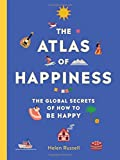 The Atlas of Happiness: The Global Secrets of How to Be Happy