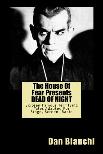 The House Of Fear Presents DEAD OF NIGHT: Fifteen Famous Terrifying Tales Adapted For Stage, Screen, Radio PDF