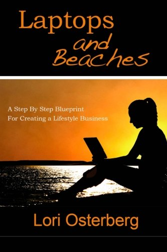Download Laptops and Beaches: A Step By Step Blueprint For Creating a Lifestyle Business pdf epub