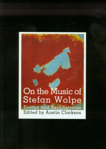 On the Music of Stefan Wolpe (Dimension and Diversity Series; Studies in 20th Century Musi)