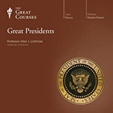 Great Presidents Lecture by  The Great Courses Narrated by Professor Allan J. Lichtman