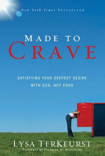 Made to Crave: Satisfying Your Deepest Desire with God, Not Food