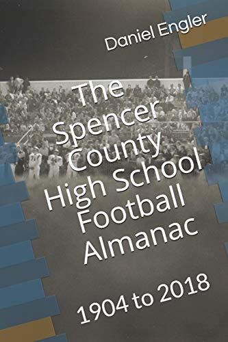 Pdf Outdoors The Spencer County High School Football Almanac: 1904 to 2018 (Southwestern Indiana High School Football Almanac)