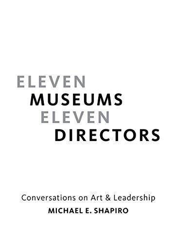 Eleven Museums, Eleven Directors: Conversations on Art & Leadership
