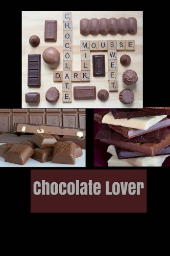Chocolate Lover: Lined Chocolate Recipe/Chocolate Cookbook by Kay Bright