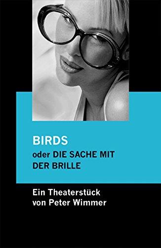 BIRDS oder DIE SACHE MIT DER BRILLE: Eine bunte Beziehungskiste für zwei Darsteller und zwei Brillen (German Edition) (Brille Film)