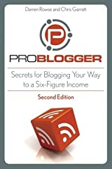 ProBlogger: Secrets for Blogging Your Way to a Six-Figure Income Paperback