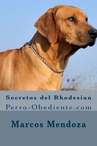 Secretos del Rhodesian: Perro-Obediente.com (Spanish Edition) [Marcos Mendoza] (Tapa Blanda)