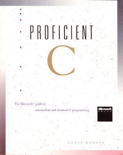 Proficient C - The Microsoft Guide to Intermediate and Advanced C Programming