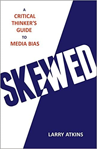Skewed A Critical Thinker S Guide To Media Bias