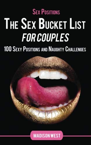 Sex Positions - The Sex Bucket List for Couples: 100 Sexy Positions and Naughty Challenges (Best Positions For Pleasure)