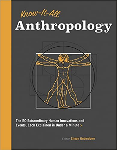 Book Know It All Anthropology: The 50 Extraordinary Human Innovations and Events, Each Explained in Under a Minute