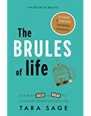 The Brules of Life: 15 Bullsh*t Rules to Break for a No-Vacation-Needed Life