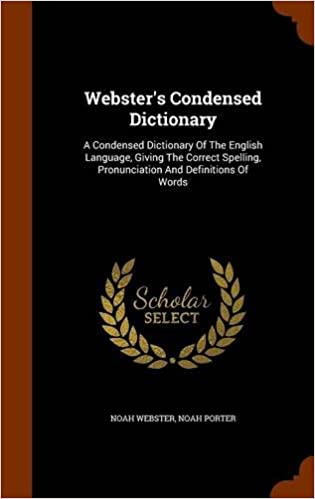 Book Webster's Condensed Dictionary: A Condensed Dictionary Of The English Language, Giving The Correct Spelling, Pronunciation And Definitions Of Words
