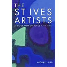 The St Ives Artists: New Edition: A Biography of Place and Time