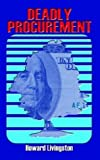img - for DEADLY PROCUREMENT by Howard Livingston (2003-05-09) book / textbook / text book