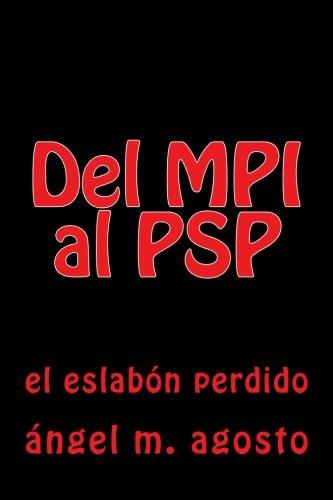 Del MPI al PSP: el eslabon perdido (Spanish Edition) [Angel M. Agosto] (Tapa Blanda)