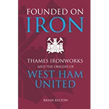 Founded on Iron: Thames Ironworks and the Origins of West Ham United