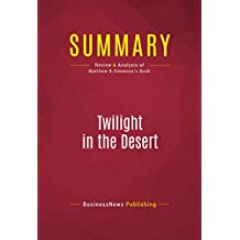 Summary: Twilight in the Desert: Review and Analysis of Matthew R.Simmons's Book