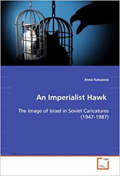 An Imperialist Hawk: The Image of Israel in Soviet Caricatures (1947-1987)