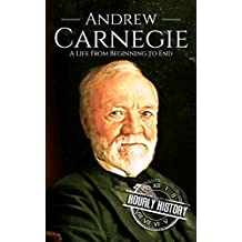 Andrew Carnegie: A Life From Beginning to End