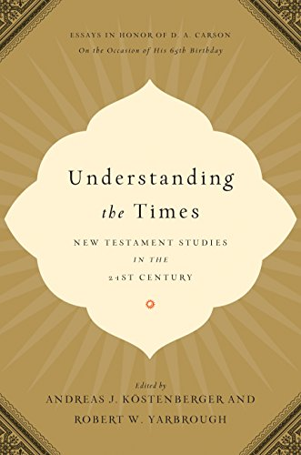 Understanding the Times: New Testament Studies in the 21st Century: Essays in Honor of D. A. Carson on the Occasion of H