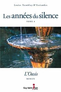 Les années du silence, Tome 6 : L'oasis par Tremblay-d'Essiambre