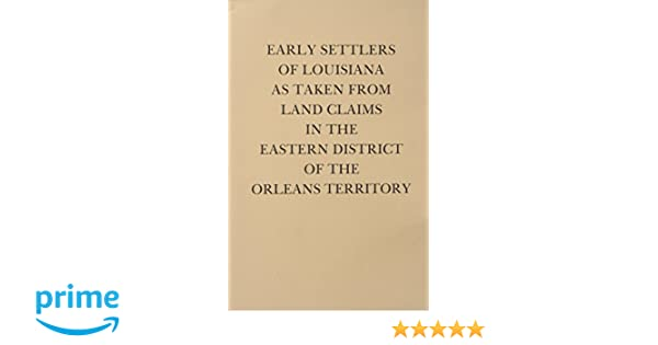 Early Settlers of Louisiana As Taken from Land Claims in the