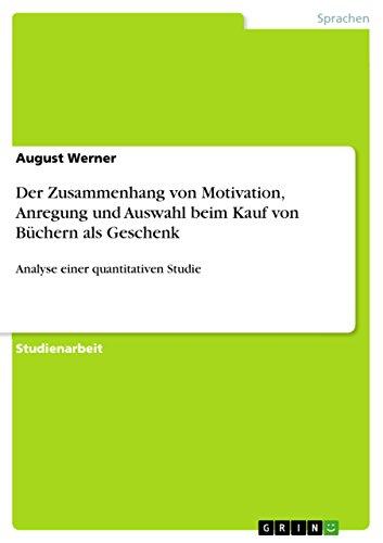Der Zusammenhang von Motivation, Anregung und Auswahl beim Kauf von Büchern als Geschenk: Analyse einer quantitativen Studie (German Edition) (Geschenk-auswahl)