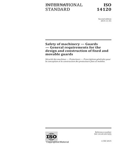 ISO 14120:2015, Second Edition: Safety of machinery - Guards - General requirements for the design and construction of fixed and movable guards