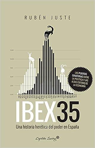 Ibex 35: Una historia herética del poder en España ENSAYO: Amazon.es: Juste, RubŽn: Libros