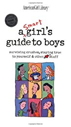 A Smart Girls Guide to Boys: Surviving Crushes: Staying True to Yourself & Other Stuff