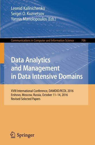 Data Analytics and Management in Data Intensive Domains: XVIII International Conference, DAMDID/RCDL 2016, Ershovo, Moscow, Russia, October 11 -14, ... in Computer and Information Science)