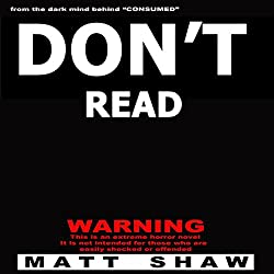 Don't Read: A Novel of Extreme Horror, Sex, and Gore