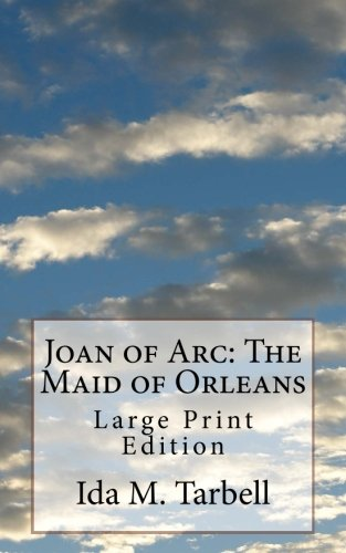 Joan of Arc: The Maid of Orleans: Large Print Edition