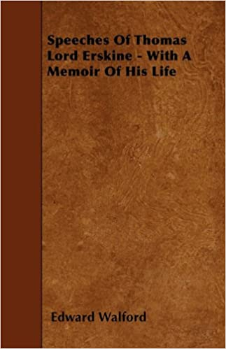 Speeches Of Thomas Lord Erskine - With A Memoir Of His Life
